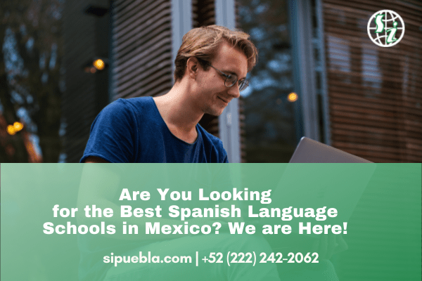 Are You Looking for the Best Spanish Language Schools in Mexico? We are Here!