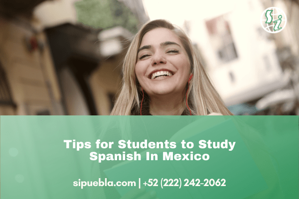 Tips for Students to Study Spanish In Mexico