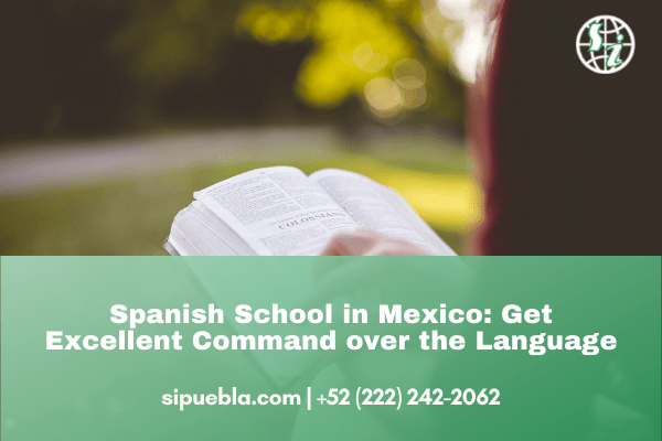 Spanish School in Mexico: Get Excellent Command over the Language